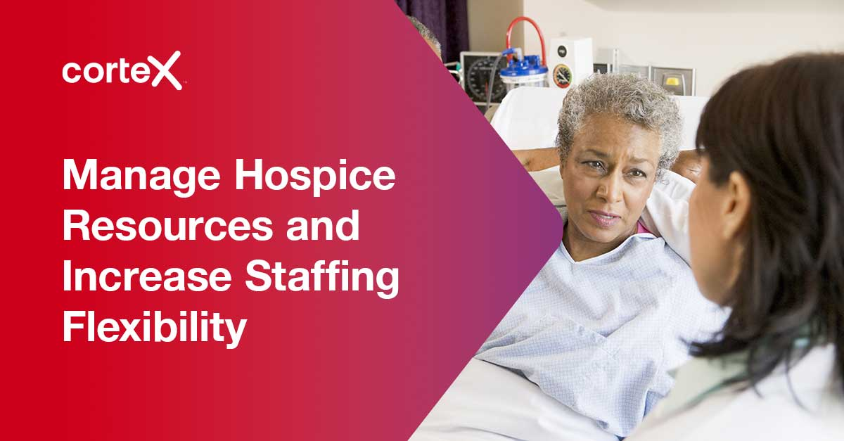 Manage Hospice Resources while Increasing Staffing Flexibility